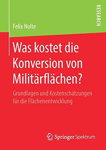 Was kostet die Konversion von Militärflächen?: Grundlagen und Kostenschätzungen für die Flächenentwicklung