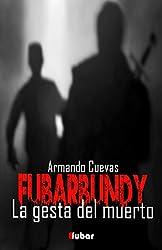 FUBARBUNDY (II): LA GESTA DEL MUERTO (Spanish Edition)