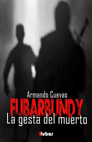 FUBARBUNDY (II): LA GESTA DEL MUERTO por Armando Cuevas Calderón