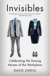 Invisibles: Celebrating the Unsung Heroes of the Workplace by David Zweig (2015-06-09)