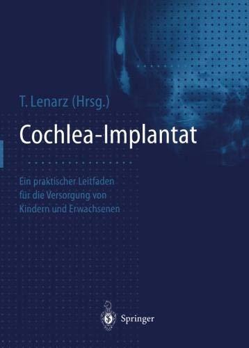 Cochlea-Implantat: Ein praktischer Leitfaden für die Versorgung von Kindern und Erwachsenen -