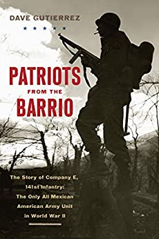 Patriots from the Barrio: The Story of Company E, 141st Infantry: The Only All Mexican American Army Unit in World War II PDF Descargar