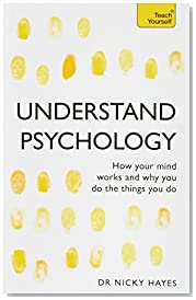 Understand Psychology: How Your Mind Works and Why You Do the Things You Do