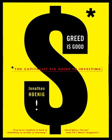 Greed Is Good: The Capitalist Pig Guide to Investing by Jonathan Hoenig (1999-05-19)