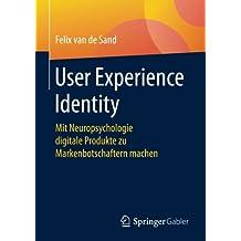 User Experience Identity: Mit Neuropsychologie digitale Produkte zu Markenbotschaftern machen