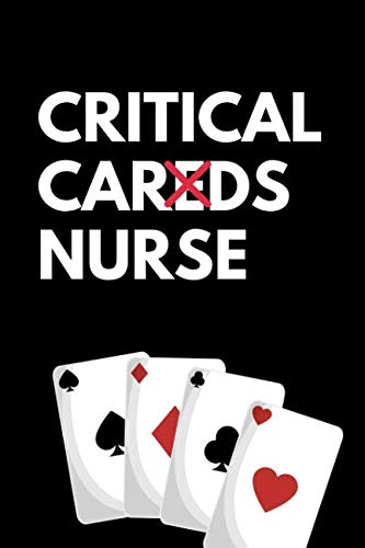 Critical Cards Nurse: The Ultimate Nurse Appreciation Journal Gift: This is a 6X9 100 Page Blank Lined Diary To Write Things in. Makes a Great RN, ... or Nurse Graduation Gift For Men or Women.