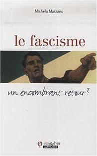 Le fascisme : Un encombrant retour ? par Michela Marzano