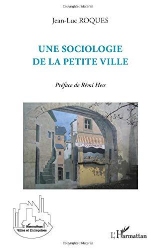 Sociologie de la Petite Ville par Jean-Luc Roques