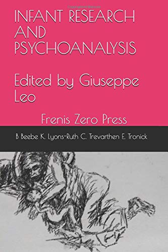 INFANT RESEARCH AND PSYCHOANALYSIS: Frenis Zero Press (Collection BORDERS OF PSYCHOANALYSIS) por Beatrice Beebe