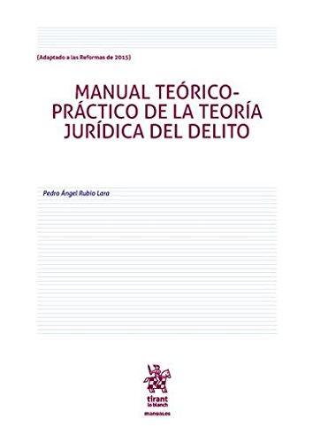 Manual Teórico Práctico de la Teoría Jurídica del Delito (Manuales de Derecho Penal) por Pedro Ángel Rubio Lara