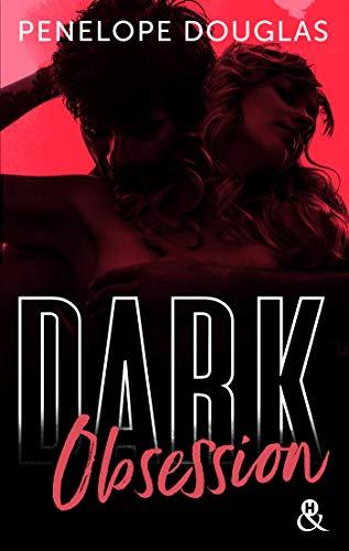 Dark Obsession : Après Dark Romance et Dark Desire, le nouveau roman de Penelope Douglas (&H)