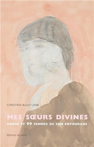 Mes soeurs divines : Rodin et 99 femmes de son entourage