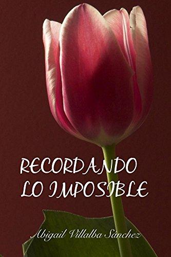 Recordando lo imposible (Imposibles nº 2) de [Sánchez, Abigail Villalba]