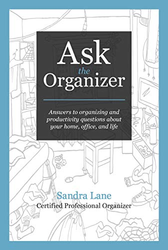 Ask the Organizer: Answers to Organizing and Productivity Questions about Your Home, Office, and Life book cover