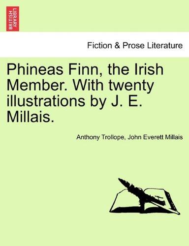 Phineas Finn, the Irish Member. with Twenty Illustrations by J. E. Millais.