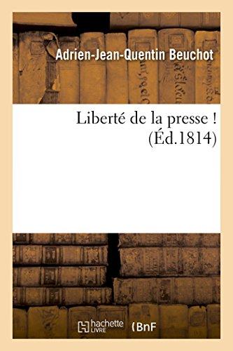 Liberté de la presse ! (Signé : A.-J.-Q. Beuchot. Mai 1814.) par Adrien-Jean-Quentin Beuchot