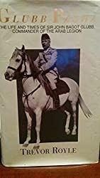 Glubb Pasha: Life and Times of Sir Bagot Glubb by Trevor Royle (1992-09-24)