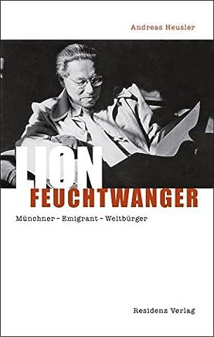 Lion Feuchtwanger: Münchner Emigrant Weltbürger