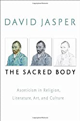 The Sacred Body: Asceticism in Religion, Literature, Art and Culture (Studies in Christianity & Literature)