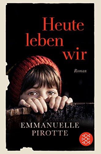 Buchseite und Rezensionen zu 'Heute leben wir: Roman' von Emmanuelle Pirotte