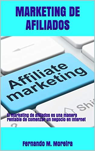 MARKETING DE AFILIADOS: El marketing de afiliados es una manera rentable de comenzar un negocio en Internet