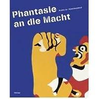 Phantasie an die Macht - Politik im K?nstlerplakat: Katalog zur Ausstellung Hamburg, Museum f?r Kunst und Gewerbe, ca. April-Juni 2011; Waiblingen, Galerie Stihl Waiblingen, 8.7.-25.9.2011 (Hardback)(German) - Common