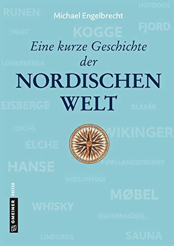 Eine kurze Geschichte der nordischen Welt (Regionalgeschichte im GMEINER-Verlag)