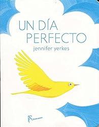 Un día perfecto par Jennifer Yerkes