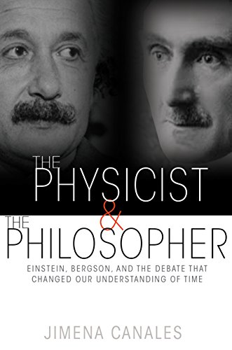 The Physicist and the Philosopher: Einstein, Bergson, and the Debate That Changed Our Understanding of Time (English Edition)