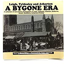 Leigh, Tyldesley and Atherton: A Bygone Era