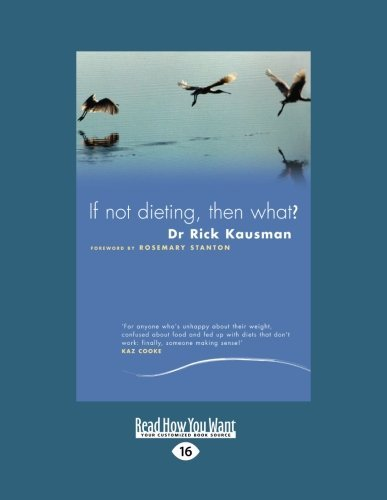 If Not Dieting - Then What?: Australian Food Writers Award Best Nutrition Writing by Rick Kausman (2012-12-28)