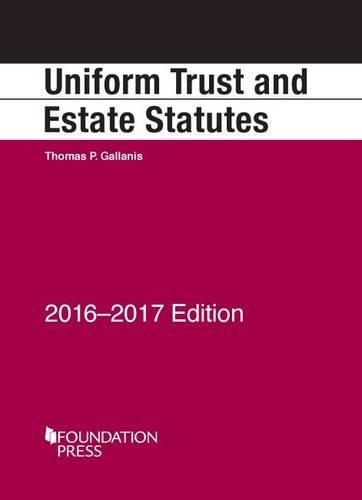 Uniform Trust and Estate Statutes, 2016-17 (Selected Statutes)