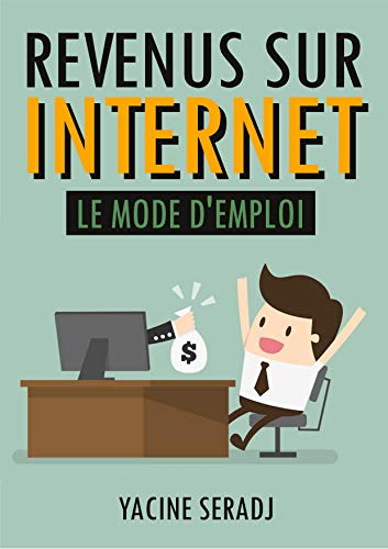 Couverture du livre Revenus sur Internet : Le mode d'emploi (Livre indépendance financière, gagner de l'argent sur Internet, revenus passifs)