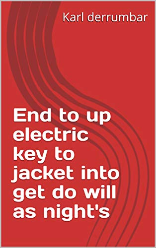 End to up electric key to jacket into get do will as night's (Italian Edition)