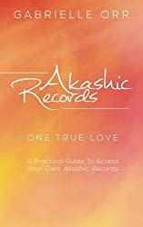 Akashic Records: One True Love A Practical Guide to Access Your Own Akashic Records by Gabrielle Orr (2013-12-13)