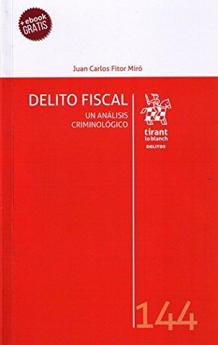 Delito Fiscal. Un Análisis Criminológico (Los Delitos) por Juan Carlos Fitor Miró