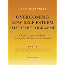 Overcoming Low Self-Esteem Self-help Course - 3 parts (Overcoming S.) by Dr Melanie Fennell (26-Jan-2006) Paperback