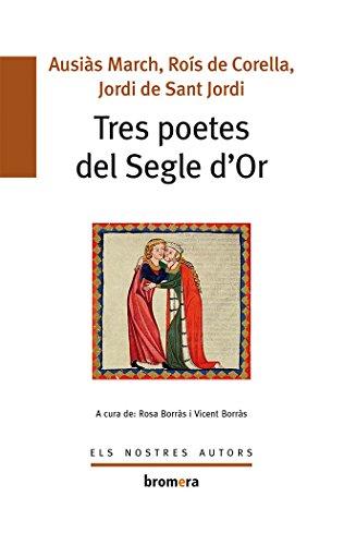 Tres Poetes Del Segle d'Or (Els Nostres Autors) por Vicent Borràs Castanyer