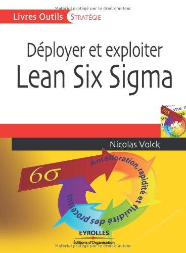 Déployer et exploiter Lean Six Sigma: Amélioration, rapidité et fluidité des processus