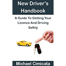 New Driver's Handbook: A Guide To Getting Your Licence And Driving Safely (English Edition)
