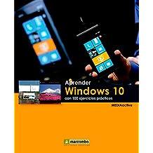 Aprender Windows 10 con 100 ejercicios prácticos (APRENDER...CON 100 EJERCICIOS PRÁCTICOS nº 1)