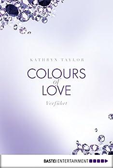 Colours of Love - Verführt: Roman (German Edition) by [Taylor, Kathryn]
