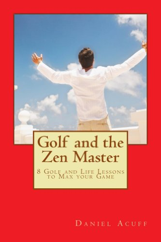 Golf and the Zen Master - 8 Golf and Life Lessons to Max Your Game (English Edition) por Daniel Acuff