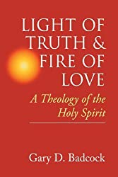 Light of Truth & Fire of Love: A Theology of the Holy Spirit by Gary D. Badcock (1997-03-31)