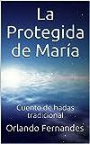 La Protegida de María : Cuento de hadas tradicional