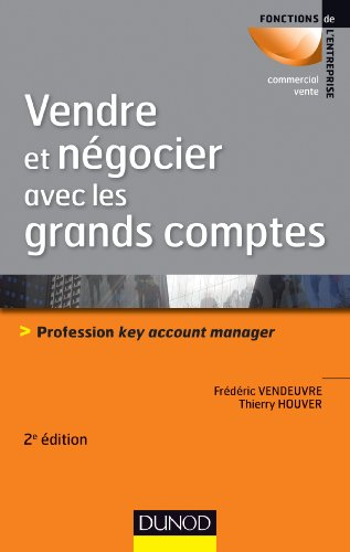 Vendre et négocier avec les grands comptes - 2e éd. - Profession key account manager