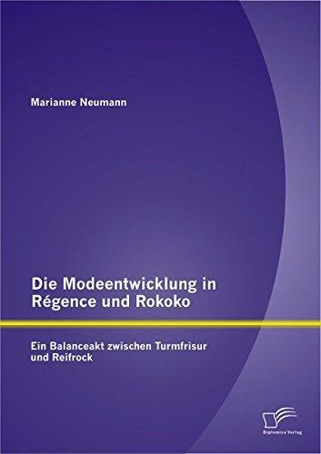 Die Modeentwicklung in R??gence und Rokoko: Ein Balanceakt zwischen Turmfrisur und Reifrock by...
