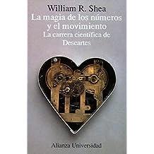 La magia de los números y el movimiento: La carrera científica de Descartes (Alianza Universidad (Au))