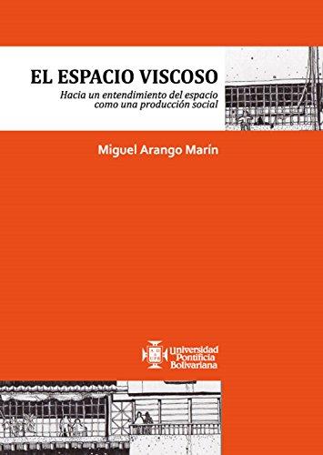 El espacio viscoso: Hacia un entendimiento del espacio como una producción social por Miguel Arango Marín