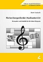 Fächerübergreifender Musikunterricht: Konzeption und Modelle für die Unterrichtspraxis
